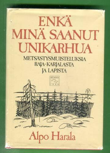 Enkä minä saanut unikarhua - Metsästysmuisteluksia Raja-Karjalasta ja Lapista