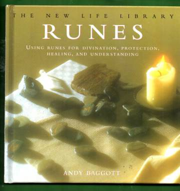 Runes - Using Runes for Divination, Protection, Healing, and Understanding