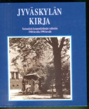 Jyväskylän kirja - Katsauksia kaupunkielämän vaiheisiin 1940-luvulta 1990-luvulle