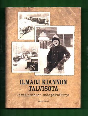 Ilmari Kiannon talvisota - Siviilimiehen sotapäiväkirja
