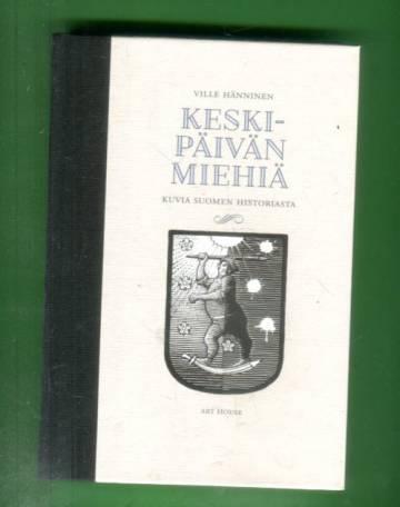 Keskipäivän miehiä - Kuvia Suomen historiasta