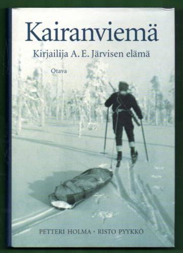 Kairanviemä - Kirjailija A. E. Järvisen elämä