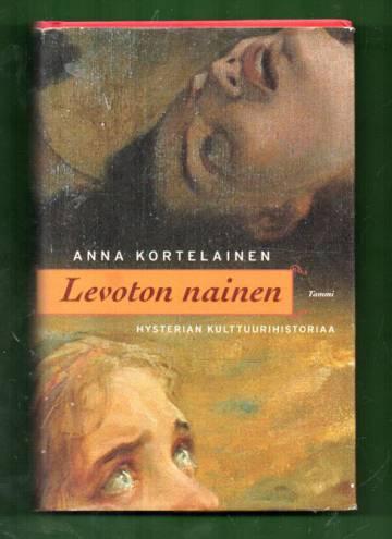 Levoton nainen - Hysterian kulttuurihistoriaa