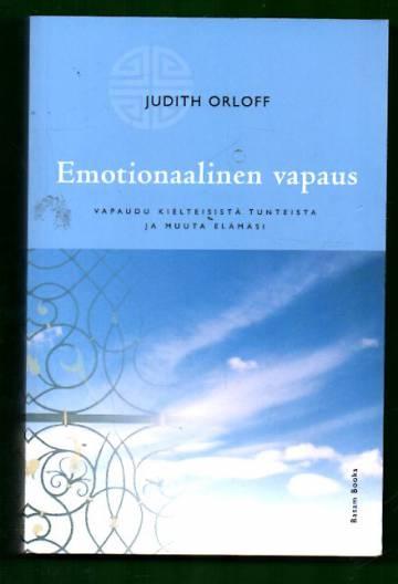 Emotionaalinen vapaus - Vapaudu kielteisistä tunteista ja muuta elämäsi