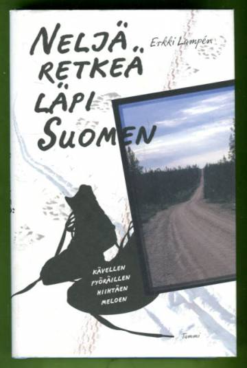 Neljä retkeä läpi Suomen - Kävellen, pyöräillen, hiihtäen, meloen