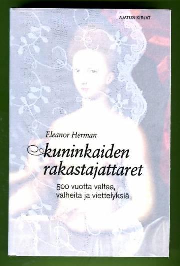 Kuninkaiden rakastajattaret - 500 vuotta valtaa, valheita ja viettelyksiä