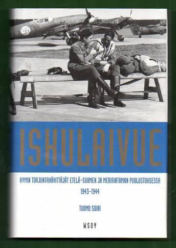 Iskulaivue - Kymin torjuntahävittäjät Etelä-Suomen ja meririntaman puolustuksessa 1943-1944