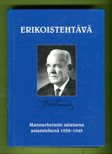 Erikoistehtävä - Mannerheimin salaisena asiamiehenä 1932-1945