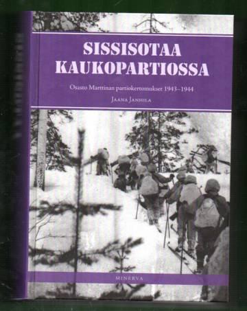 Sissisotaa kaukopartiossa II - Osasto Marttinan partiokertomukset 1943-1944
