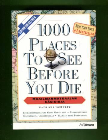 1000 Places to See Before You Die - Maailmanmatkaajan käsikirja