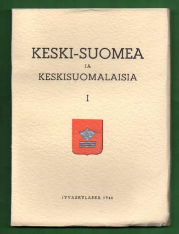 Keski-Suomea ja keskisuomalaisia I (1) - Keskisuomalaisen osakunnan 15-vuotisjulkaisu