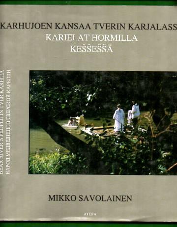 Karhujoen kansaa Tverin Karjalassa / Karielat hormilla kessessä