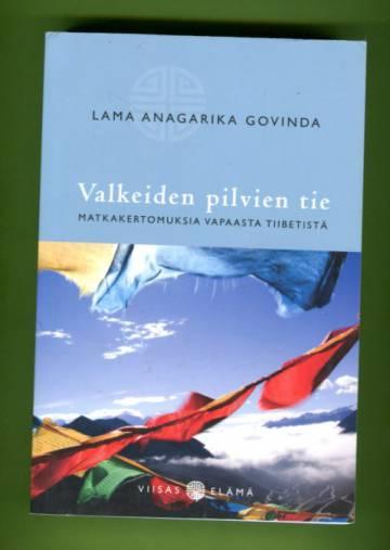 Valkeiden pilvien tie - Matkakertomuksia vapaasta Tiibetistä
