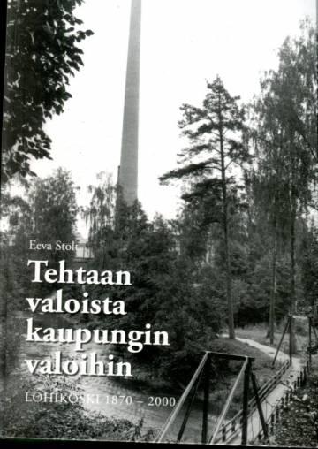 Tehtaan valoista kaupungin valoihin - Lohikoski 1870-2000