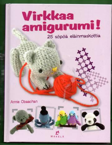 Virkkaa amigurumi! - 25 söpöä eläinmaskottia