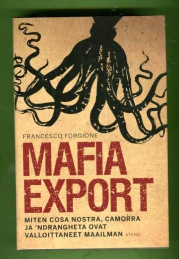 Mafia export - Miten Cosa Nostra, Camorra ja 'Ndrangheta ovat valloittaneet maailman