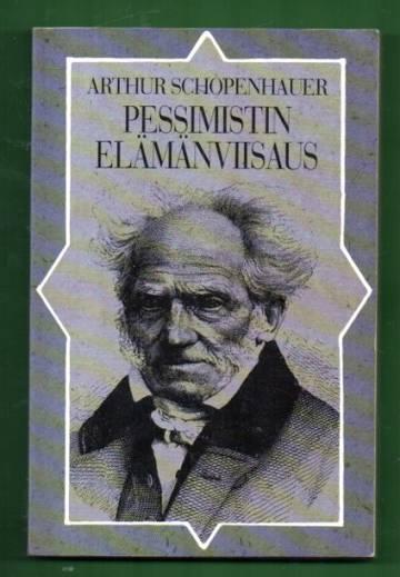 Pessimistin elämänviisaus - Valittuja lukuja Schopenhauerin teoksista
