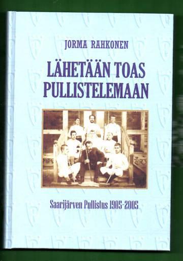 Lähetään toas pullistelemaan - Saarijärven Pullistus 1905-2005