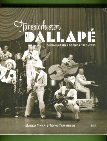 Tanssiorkesteri Dallapé - Suomijatsin legenda 1925-2010