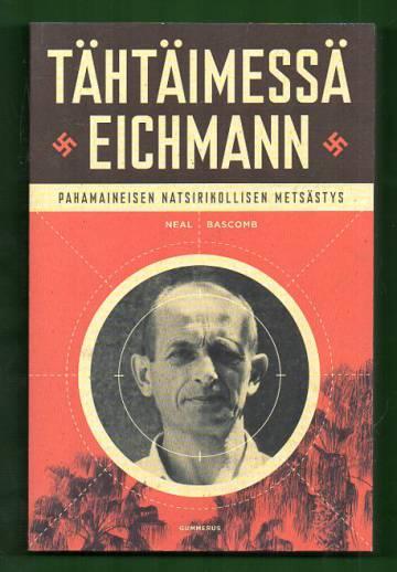 Tähtäimessä Eichmann - Pahamaineisen natsirikollisen metsästys