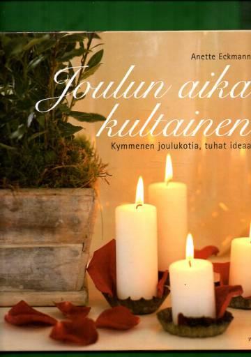 Joulun aika kultainen - Kymmenen joulukotia, tuhat ideaa