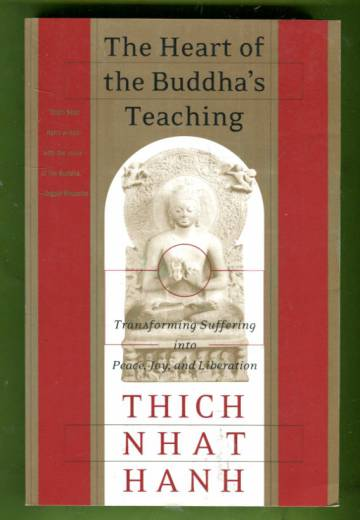 The Heart of the Buddha's Teaching - Transforming Suffering into Peace, Joy, & Liberation
