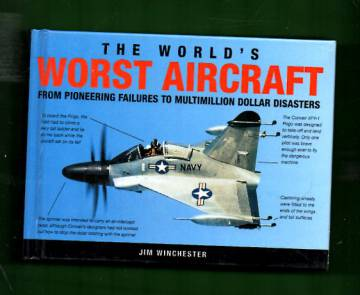 The World´s Worst Aircraft from Pioneering Failures to Multimillion Dollar Disasters