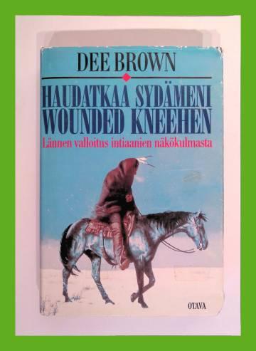 Haudatkaa sydämeni Wounded Kneehen - Lännen valloitus intiaanien näkökulmasta