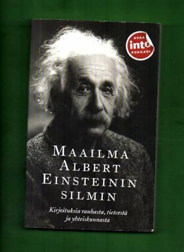 Maailma Albert Einsteinin silmin - Kirjoituksia rauhasta, tieteestä ja yhteiskunnasta
