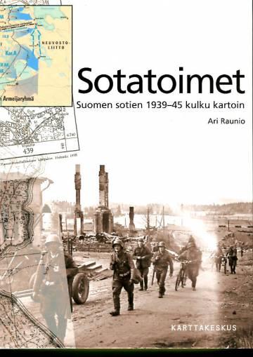 Sotatoimet - Suomen sotien 1939-45 kulku kartoin