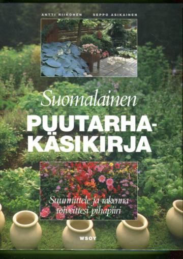 Suomalainen puutarhakäsikirja - Suunnittele ja rakenna toiveittesi pihapiiri
