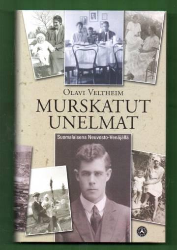 Murskatut unelmat - Suomalaisena Neuvosto-Venäjällä