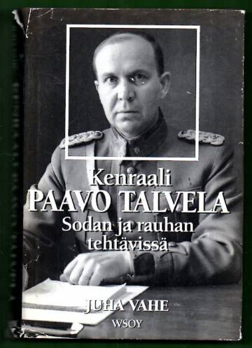 Kenraali Paavo Talvela sodan ja rauhan tehtävissä