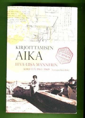 Kirjoittamisen aika - Eeva-Liisa Mannerin kirjeitä 1963-1969