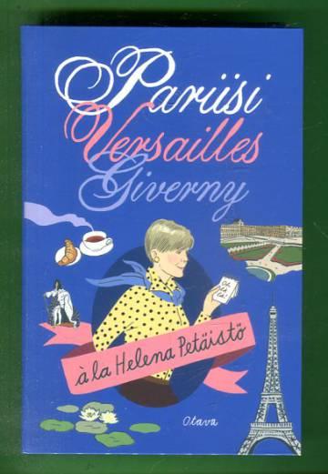 Pariisi Versailles Giverny à la Helenä Petäistö
