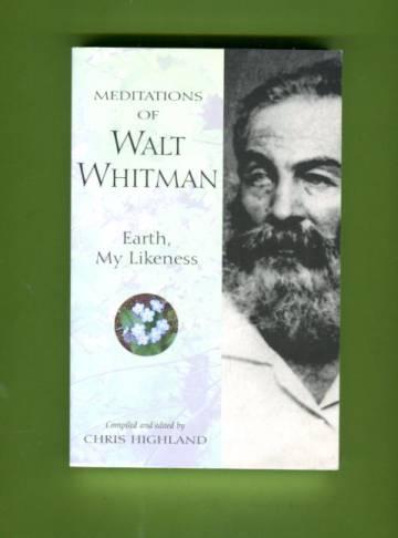 Meditations of Walt Whitman - Earth, My Likeness