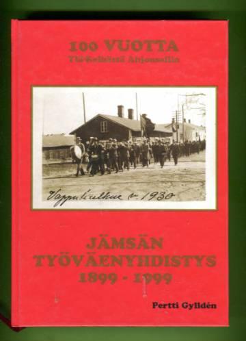 100 vuotta Ylä-Kelhästä Ahjonsaliin - Jämsän työväenyhdistys 1899-1999