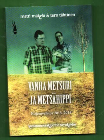 Vanha metsuri ja metsähippi - Kirjeenvaihtoa 2013-2014