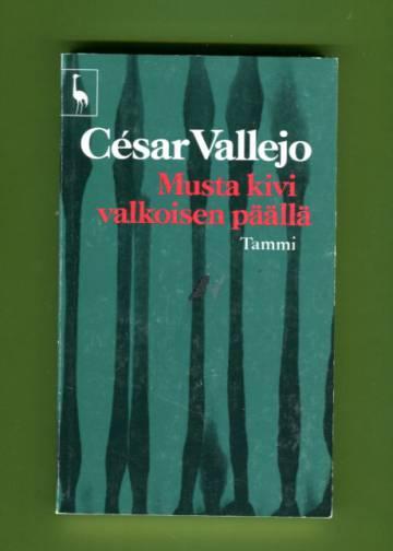 Musta kivi valkoisen päällä - César Vallejon runoutta ja proosaa