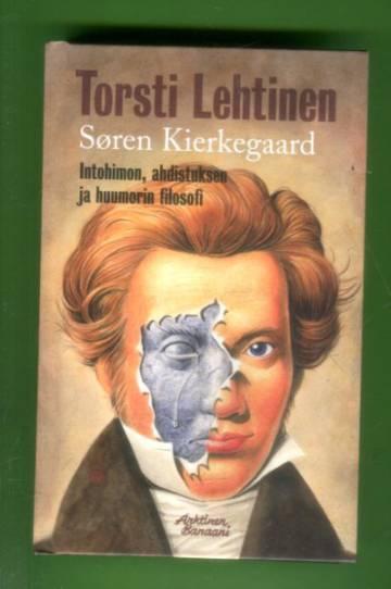 Søren Kierkegaard - Intohimon, ahdistuksen ja huumorin filosofi