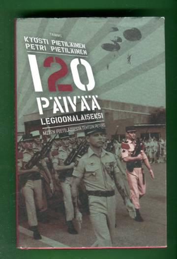 120 päivää legioonalaiseksi - Miten Pietiläisestä tehtiin Peters