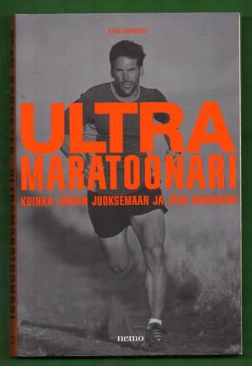 Ultramaratoonari - Kuinka lähdin juoksemaan ja jäin koukkuun