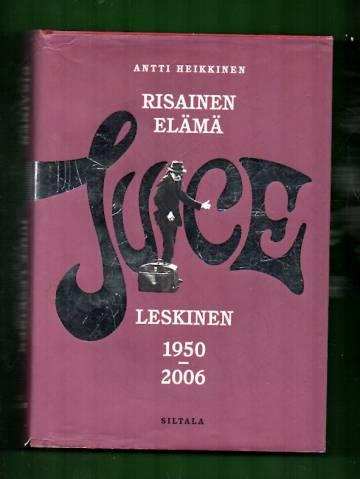Risainen elämä - Juice Leskinen 1950-2006