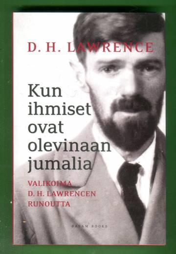 Kun ihmiset ovat olevinaan jumalia - Valikoima D. H. Lawrencen runoutta