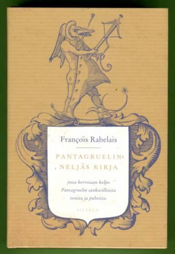 Pantagruelin neljäs kirja jossa kerrotaan kelpo Pantagruelin sankarillisista teoista ja puheista