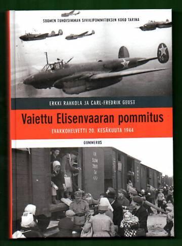 Vaiettu Elisenvaaran pommitus - Evakkohelvetti 20. kesäkuuta 1944