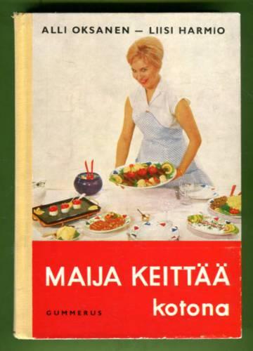 Maija keittää kotona - Perusteellisin työ- ja valmistusohjein varustettu keittokirja