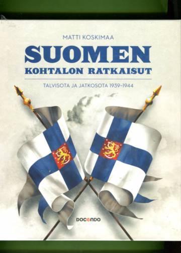 Suomen kohtalon ratkaisut - Talvisota ja jatkosota 1939-1944