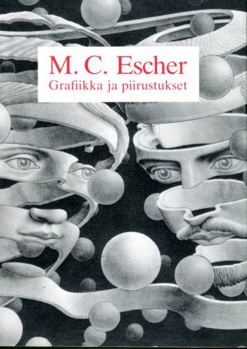 Grafiikka ja piirustukset - M. C. Escherin johdanto ja selitykset