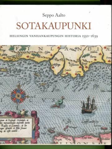 Sotakaupunki - Helsingin vanhankaupungin historia 1550-1639